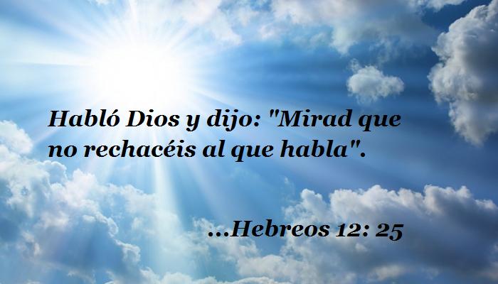"""Hebreos 12: 25 Habló Dios y dijo: """"Mirad que no rechacéis al que habla""""."""